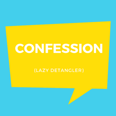 Confessions of a Lazy Detangler