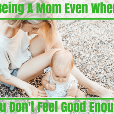 Being A Mom Is Hard Especially When You Don't Feel Good Enough