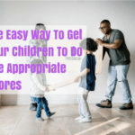 The Easy Way To Get Your Children To Do Age Appropriate Chores