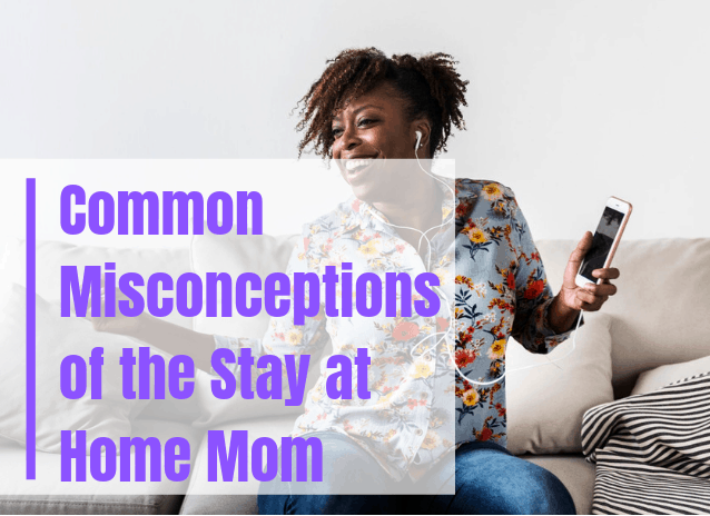 Misconceptions of Stay at home moms (2)
