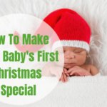 How to Make Your Baby's First Christmas Special