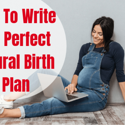 Natural Birth Plan: How To Write The Perfect One