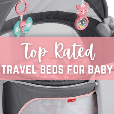 Travel Bed for Baby – Top Rated Favorites!