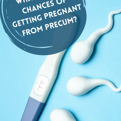 What are the Chances of Getting Pregnant from Precum?