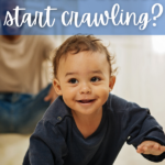 When do Babies Start Crawling? Signs Your Baby is Ready